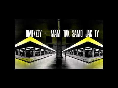DMF feat. Zey - Mam tak samo jak Ty