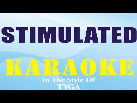 Stimulated  INSTRUMENTAL - KARAOKE  In The Style of Tyga