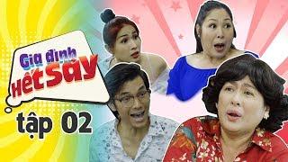 GIA ĐÌNH HẾT SẢY - TẬP 2 FULL HD | Phim Việt Nam hay nhất 2019 | Hồng Vân, Khả Như, Nhan Phúc Vinh