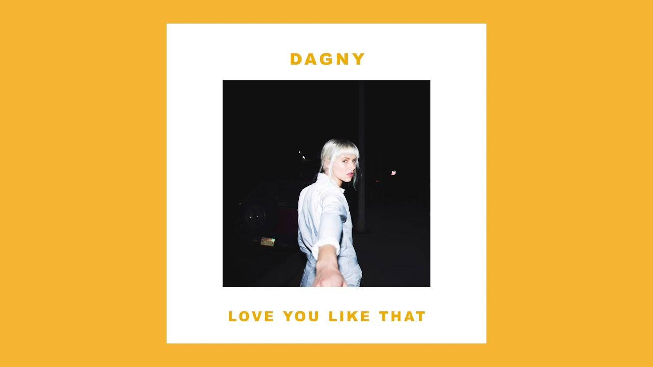 dagny love you like that audio youtube