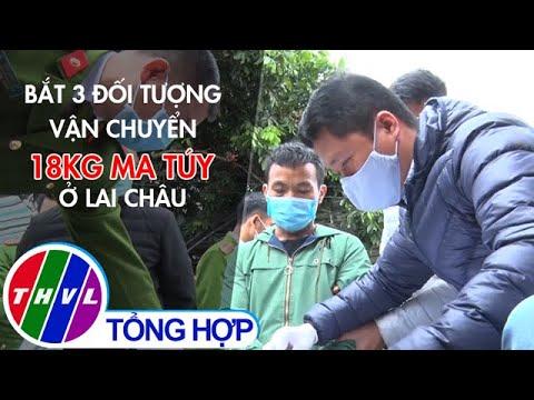 Bắt 3 đối tượng vận chuyển 18kg ma túy ở Lai Châu