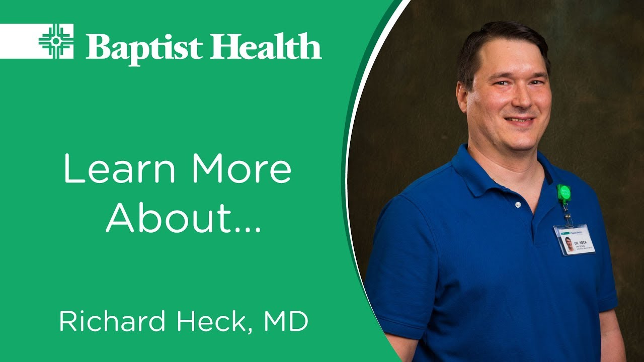 Get to know Dr  Richard Heck, family medicine physician, Baptist Health  Family Clinic-Lakewood
