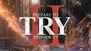 Prepare to Try: Episode 17 - Taking Down Pontiff Sulyvahn (Dark Souls 3)