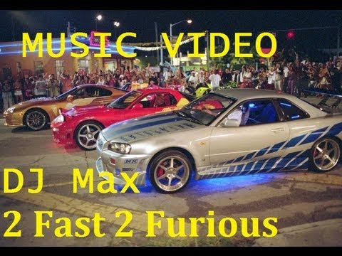 DJ Max -  2 Fast 2 Furious Music Video [HD]