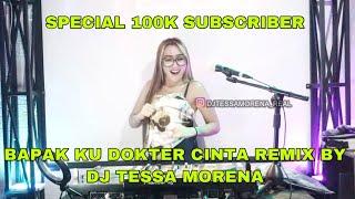 GIVE AWAY 100K SUBSCRIBER | DJ BAPAK KU DOKTER CINTA BY DJTESSA MORENA REMIX