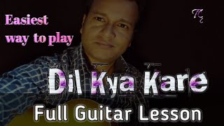 DIL KYA KARE FULL GUITAR LESSON
