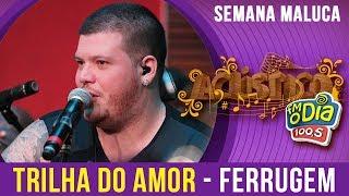 Ferrugem canta Trilha do Amor (Especial Semana Maluca 2018)