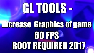GL TOOLS - INCREASE GAMING GRAPHICS -60 FPS PER SECOND -FOR ANDRIOD DEVICE -ROOT REQUIRE -2017