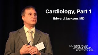 Cardiology, Part 1 | The National Family Medicine Board Review Course