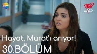 Aşk Laftan Anlamaz 30.Bölüm | Hayat, Murat'ı arıyor!