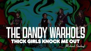 The Dandy Warhols - Thick Girls Knock Me Out (Richard Starkey)
