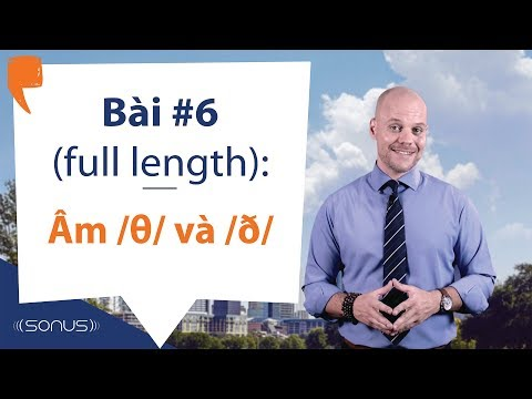 Bài #6 (full Length): Âm /θ/ Và âm /ð/ - Phát âm Tiếng Anh Giọng Mỹ