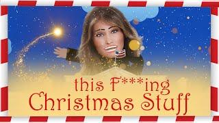 THIS F***ING CHRISTMAS STUFF [The Melania Trump Christmas Spectacular]