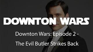 Downton Wars: Episode 2 - The Evil Butler Strikes Back