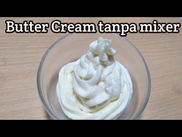 Cara Membuat Butter Cream Tanpa Mixer Youtube