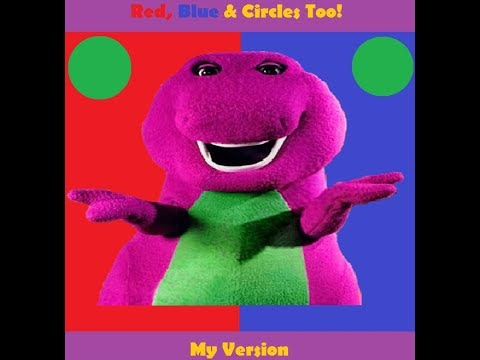 Barney: Red, Blue & Circles Too! (My Version)