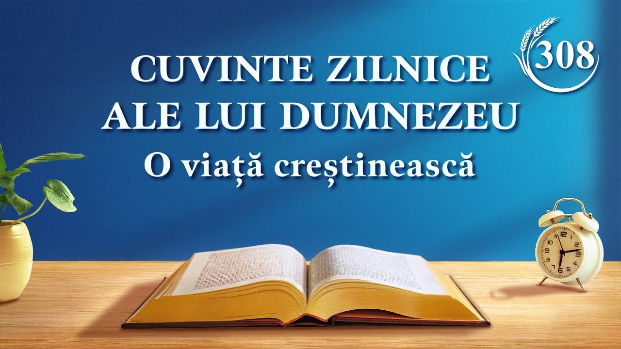 """Cuvinte zilnice ale lui Dumnezeu   Fragment 308   """"Lucrarea lui Dumnezeu, firea lui Dumnezeu și Dumnezeu Însuși (II)"""""""