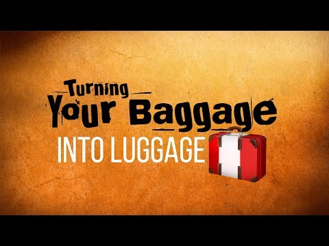 Turning Your Baggage Into Luggage