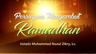 Ceramah Agama: Persiapan Menyambut Ramadhan (Ustadz Muhammad Nuzul Zikry, Lc.)