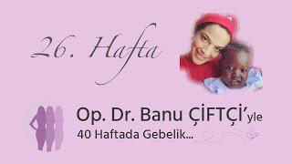 Op. Dr. Banu Çiftçi'yle 40 Haftada Gebelik - 26.Hafta