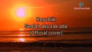 repvblik, seolah aku tak ada (official cover lyrics)