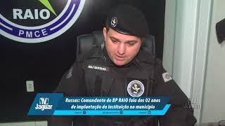 Russas: Comandante do BP RAIO fala dos 02 anos de implantação da instituição no município