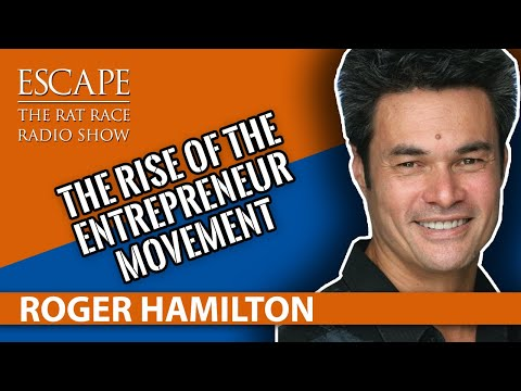 Escape the Rat Race Radio Episode 17: Roger Hamilton - The Rise of The Entrepreneur Movement