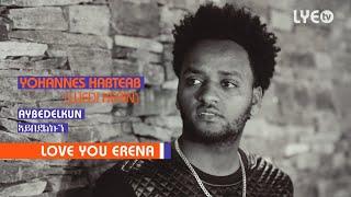 LYE.tv - Yohannes Habteab (Wedi Kerin) - Aybedelkun | ኣይበደልኩን - LYE Eritrean music