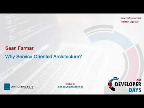 Sean Farmar - Why Service Oriented Architecture (.NET DD 201