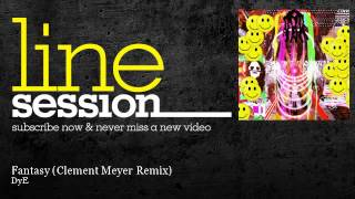 Repeat youtube video DyE - Fantasy - Clement Meyer Remix - LineSession