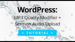 MP3 Quality Modifier + Sermon Audio Upload to WordPress Tutorial