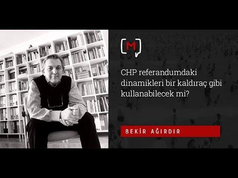 """Bekir Ağırdır: """"CHP referandumdaki dinamikleri bir kaldıraç gibi kullanabilecek mi?"""""""