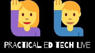 Practical Ed Tech Live - August 30th, 2019