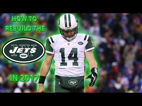 How To Rebuild The NY Jets In 2017