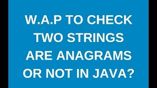Write a java program to check two Strings are anagrams or not by sorting and comparing strings?