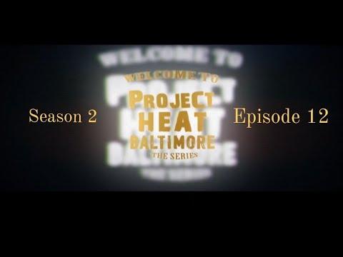 Download Project heat Baltimore | Season 2 Episode 12 Finale