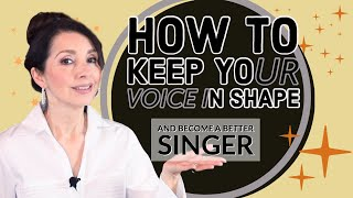 How to Keep Your Voice in Shape and Become a Better Singer