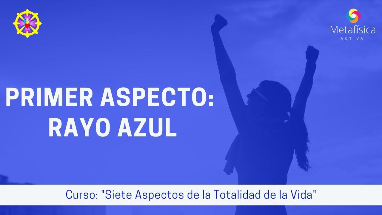 """PRIMER ASPECTO: """"RAYO AZUL"""" - CURSO: 7 ASPECTOS DE LA TOTALIDAD DE LA VIDA"""""""