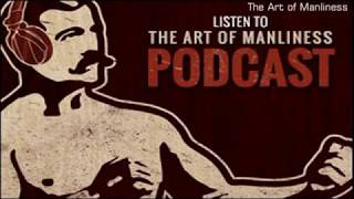 The Art of Manliness Episode 21: No More Mr. Nice Guy With Dr. Robert Glover