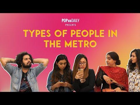 Types Of People In The Metro - POPxo