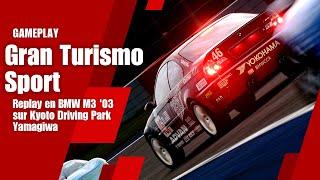 Gran Turismo Sport - Replay en BMW M3 '03 sur Kyoto Driving Park Yamagiwa