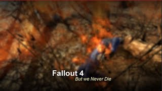 Fallout 4//BUT WE NEVER DIE?