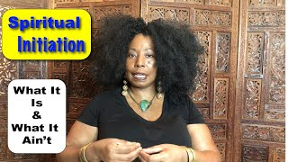 Spiritual Initiation: What It Is. What It Ain't.