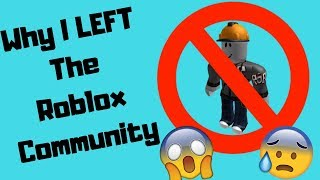 Why I LEFT The Roblox Community...