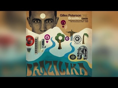 Gilles Peterson - Brazilika (Full Album Stream)