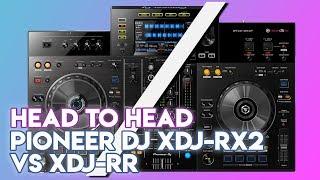 Head To Head: Pioneer DJ XDJ-RX2 Vs XDJ-RR