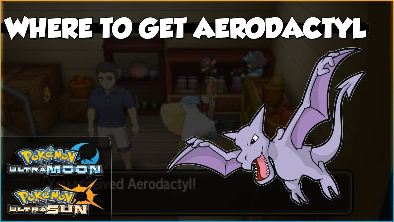 where to get aerodactyl in pokemon ultra sun and ultra moon youtube