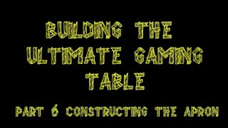 Bgbc S2e20: Diy Building The Ultimate Gaming Table Part 6: Constructing The Apron