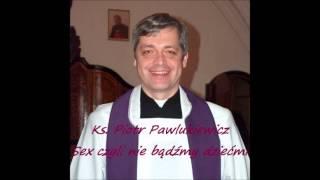 Ks. Piotr Pawlukiewicz - Seks czyli nie bądźmy dziećmi Смотри на OKTV.uz
