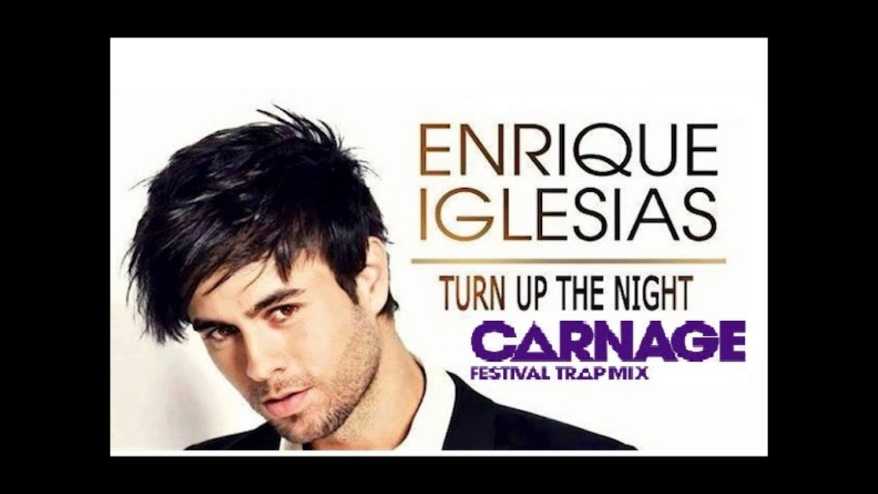 Enrique Iglesias- Turn The Night Up (Carnage Festival Dub ...